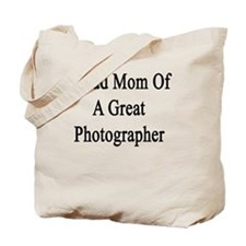 Proud Mom Of A Great Photographer  Tote Bag