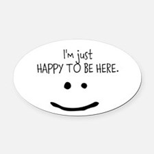 happy to be here (light) Oval Car Magnet