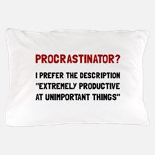 Procrastinator Pillow Case