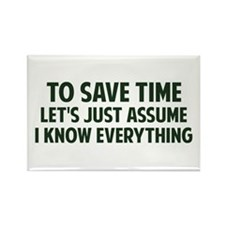 To Save Time Lets Just Assume I Know Everything Ma