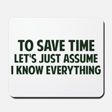 To Save Time Lets Just Assume I Know Everything Mo