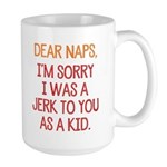 Dear Naps, I'm Sorry I Was A Jerk To You Mugs