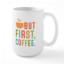 But, First Coffee Mugs