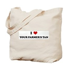 I Love YOUR FARMER'S TAN Tote Bag