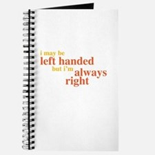 I May Be Left Handed But Im Always Right Journal