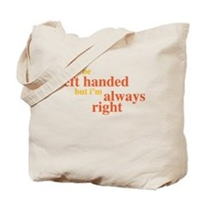 I may be left handed but Im always right Tote Bag