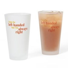 I may be left handed but Im always right Drinking