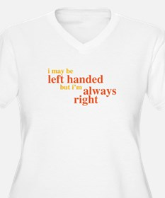 I may be left handed but Im always right Plus Size