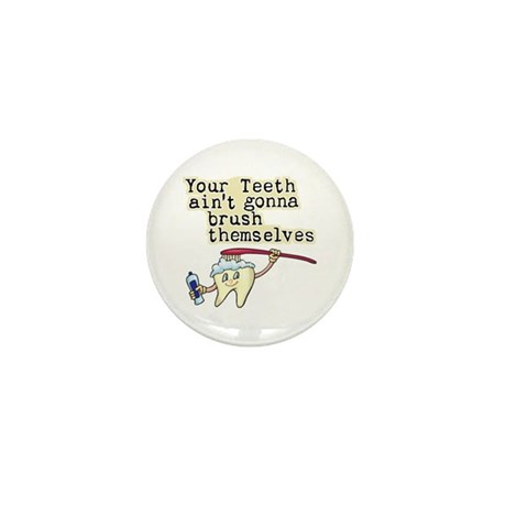 Aint Gonna Brush Themselves Mini Button (100 pack)