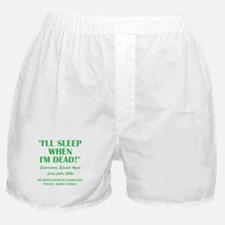 I'LL SLEEP WHEN... Boxer Shorts