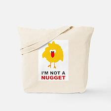 I'm Not A Nugget Tote Bag