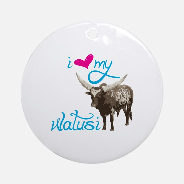 i love my Watusi Ornament (Round)