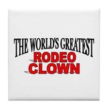 """The World's Greatest Rodeo Clown"" Tile Coaster"