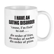 I HAVE AN EATING DISORDER Mug