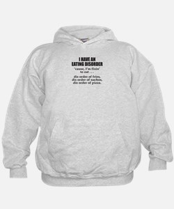 I HAVE AN EATING DISORDER Hoodie
