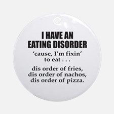 I HAVE AN EATING DISORDER Ornament (Round)