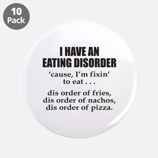"I HAVE AN EATING DISORDER 3.5"" Button (10 pack)"