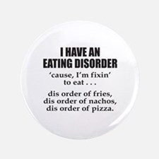 "I HAVE AN EATING DISORDER 3.5"" Button (100 pack)"