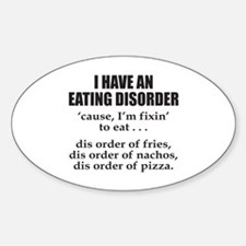 I HAVE AN EATING DISORDER Sticker (Oval)