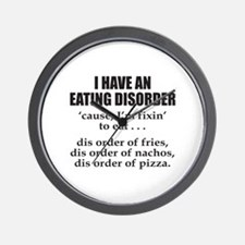 I HAVE AN EATING DISORDER Wall Clock