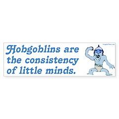 Hobgoblins and Little Minds Bumper Bumper Sticker