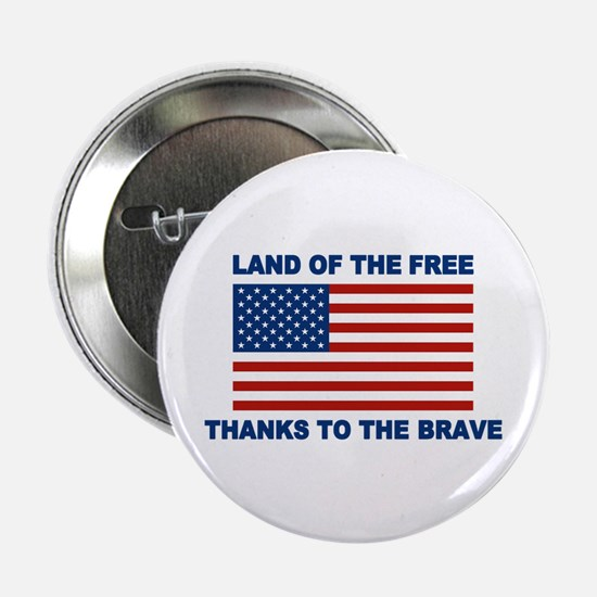 "Land Of The Free Thanks To The Brave 2.25"" Button"