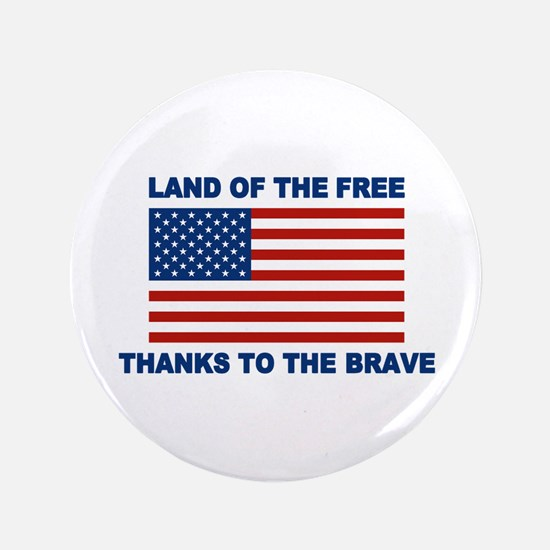 "Land Of The Free Thanks To The Brave 3.5"" Button"