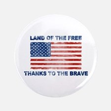 "Land Of The Free Thanks To The Brave 3.5"" Button ("