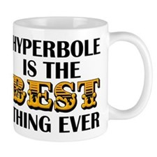 Hyperbole Is The Best Thing Ever Mugs