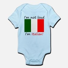 Im Not Loud Im Italian Body Suit