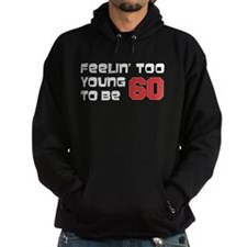 Too Young To Be 60 Hoodie