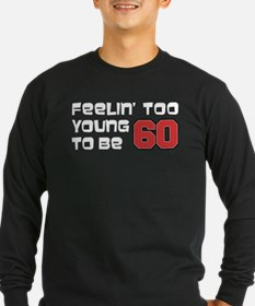 Too Young To Be 60 Long Sleeve T-Shirt