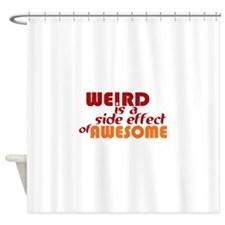 Weird Is A Side Effect of Awesome Shower Curtain