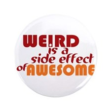 """Weird Is A Side Effect of Awesome 3.5"""" Button"""