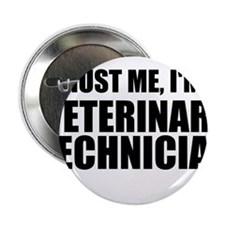 "Trust Me, I'm A Veterinary Technician 2.25"" Button"