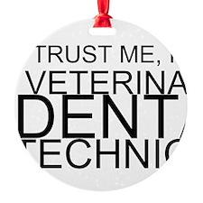 Trust Me, I'm A Veterinary Dental Technician Ornam