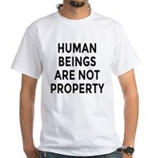 HUMAN BEINGS ARE NOT PROPERTY Shirt