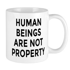 HUMAN BEINGS ARE NOT PROPERTY Mug