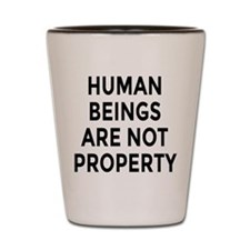 HUMAN BEINGS ARE NOT PROPERTY Shot Glass
