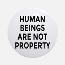 HUMAN BEINGS ARE NOT PROPERTY Ornament (Round)