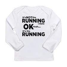 Its Not The Running Long Sleeve T-Shirt