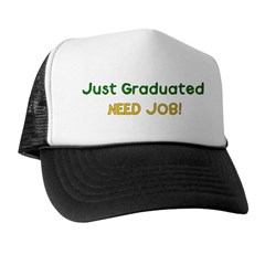 Graduated Need Job Trucker Hat