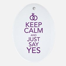 Keep Calm and Just Say Yes Ornament (Oval)