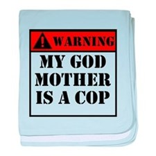 Warning My Godmother Is A Cop baby blanket