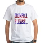 Drumroll Please White T-Shirt