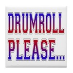 Drumroll Please Tile Coaster