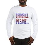 Drumroll Please Long Sleeve T-Shirt