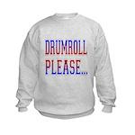 Drumroll Please Kids Sweatshirt