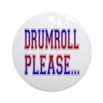 Drumroll Please Ornament (Round)