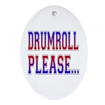 Drumroll Please Oval Ornament